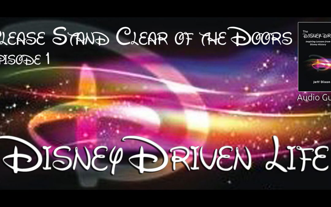Disney Driven Life – Please Stand Clear of the Doors – Episode 1