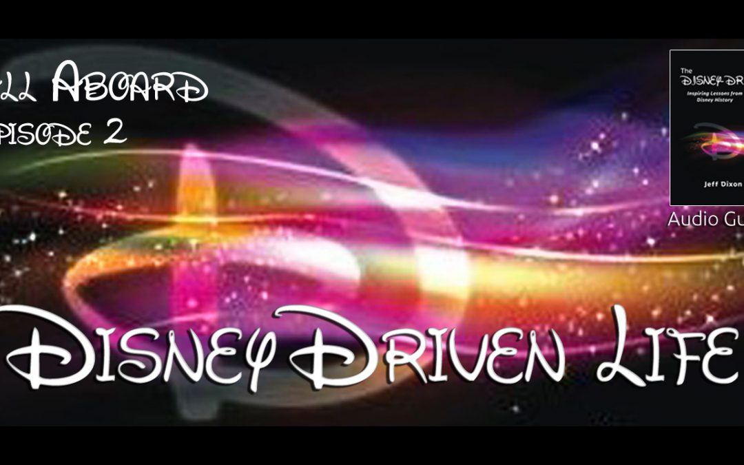 Disney Driven Life – All Aboard – Episode 2