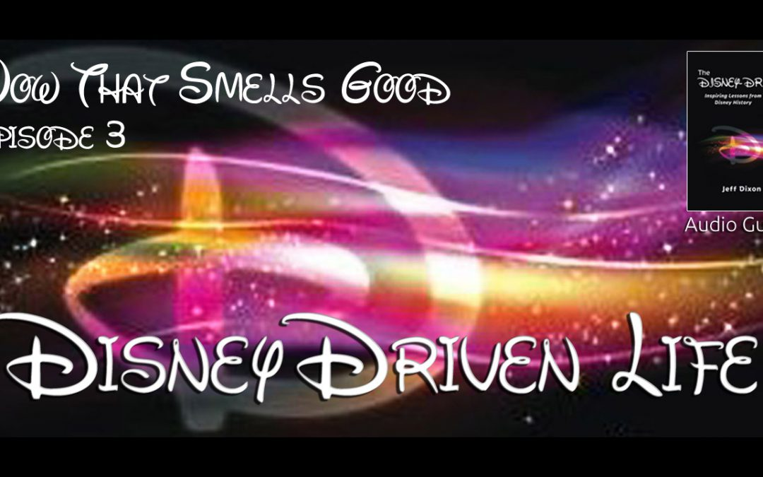 Disney Driven Life – Wow That Smells Good – Episode 3