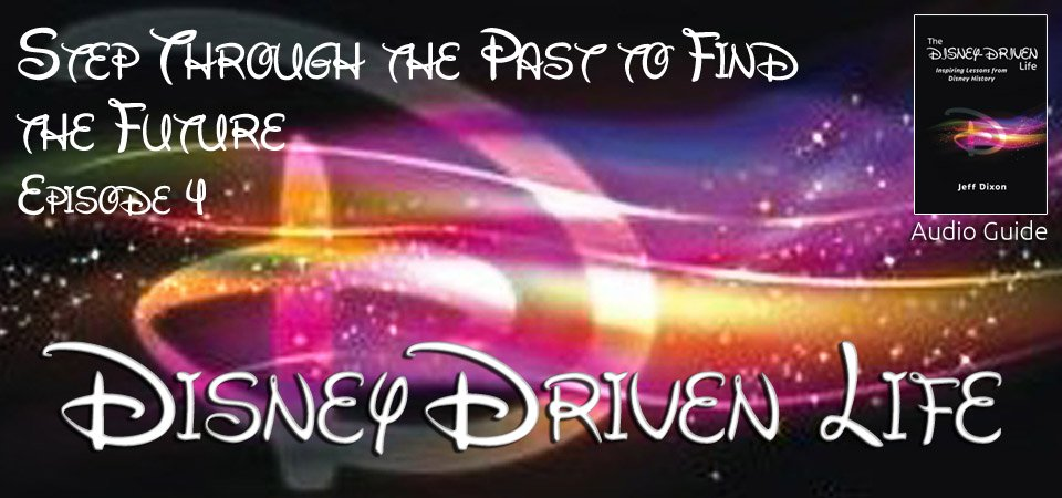 Disney Driven Life – Step Through the Past to Find the Future – Episode 4